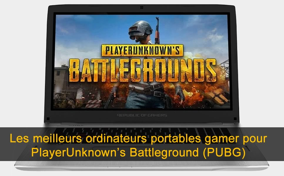 Les meilleurs ordinateurs portables gamer pour PlayerUnknown's Battleground (PUBG)